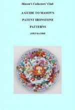 A Guide to Mason's Patent Ironstone Patterns c1813 to c1848 A Mason's Collectors' Club Publication